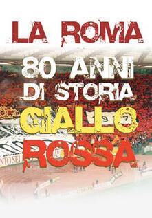 La Roma. 80 anni di storia giallorossa (DVD) di Claudio Rossi Massimi - DVD