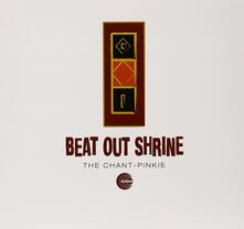 Beat Out Shrine - Chant - Pinkie - Vinile LP