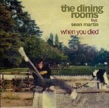 When You Died (feat. Sean Martin) - Vinile 7'' di Dining Rooms