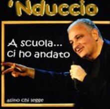 A Scuola Ci Ho Andato - CD Audio di Nduccio