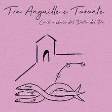 Tra anguille e tarante - CD Audio + DVD di Ambrogio Sparagna,Cantori di Comacchio