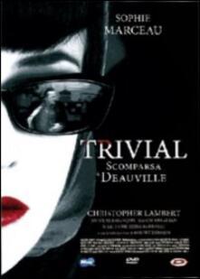 Trivial. Scomparsa a Deauville di Sophie Marceau - DVD