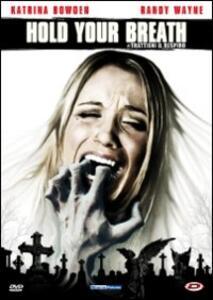 Hold Your Breath. Trattieni il respiro di Jared Cohn - DVD