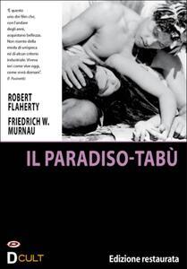 Il paradiso-tabù di Friedrich Wilhelm Murnau,Robert Joseph Flaherty - DVD