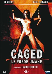 Caged. Le Prede Umane (DVD) di Leandro Lucchetti - DVD