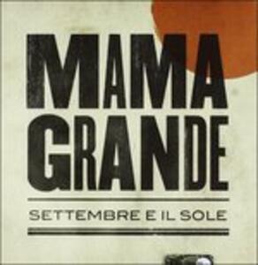 Settembre e Il Sole - CD Audio di Mama Grande