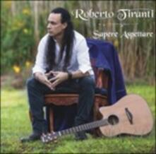 Sapere aspettare - Vinile LP di Roberto Tiranti