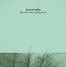 Ripe When Yields to Gentle Pressure - Vinile LP di Jeanette Sollen