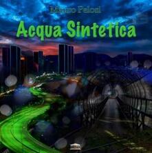 Acqua sintetica - Vinile LP di Mauro Pelosi