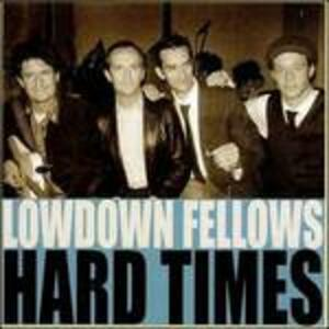 Hard Times - CD Audio di Lowdown Fellows