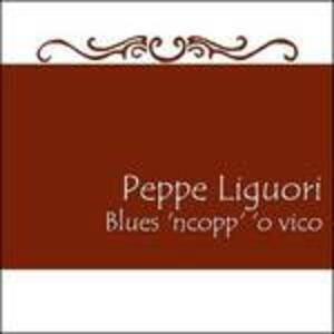 Blues 'ncopp' 'o vico - CD Audio di Peppe Liguori