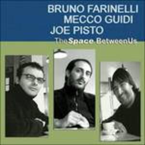 The Space Between Us - CD Audio di Joe Pisto,Bruno Farinelli,Mecco Guidi