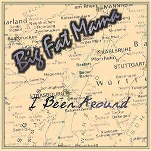 I Been Around - CD Audio di Big Fat Mama