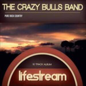 Lifestream - CD Audio di Crazy Bulls Band