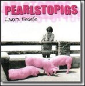 Pearlstopigs - CD Audio di Laura Fedele