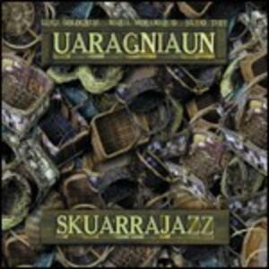 Skuarrajazz - CD Audio di Uaragniaun