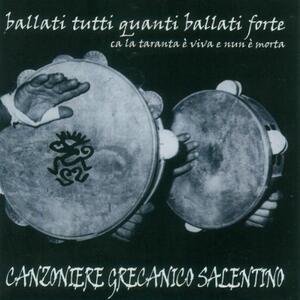 Ballati tutti quanti ballati forte - CD Audio di Canzoniere Grecanico Salentino