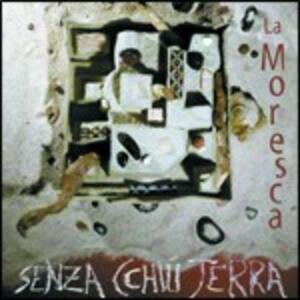 Senza cchiù terra - CD Audio di La Moresca
