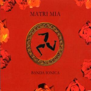 Matri Mia - CD Audio di Banda Ionica