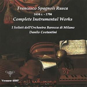 Musica strumentale completa - CD Audio di Francesco Spagnoli Rusca,Solisti dell'Orchestra Barocca di Milano