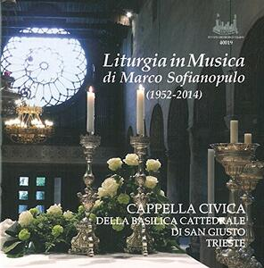 Liturgia in musica - CD Audio di Cappella civica di Trieste,Marco Sofianopulo