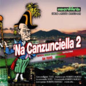 'Na Canzunciella 2. Tutto il meglio della musica napoletana - CD Audio