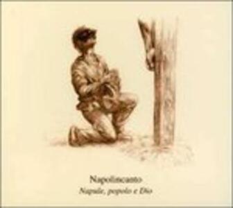 Napule, popolo e Dio - CD Audio di Napolincanto