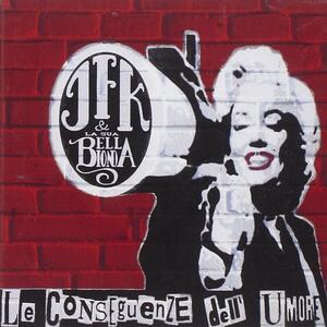 Le conseguenze dell'umore - CD Audio di JFK & La Sua Bella Bionda