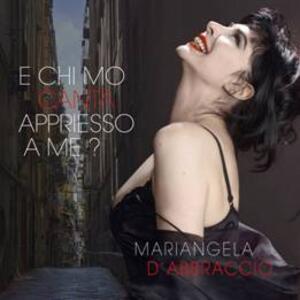 E chi mo canta appriesso a me? - CD Audio di Mariangela D'Abbraccio