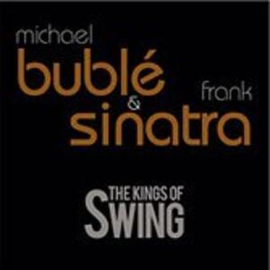 The Kings of Swing - CD Audio di Frank Sinatra,Michael Bublé