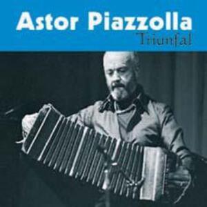 Triunfal - CD Audio di Astor Piazzolla