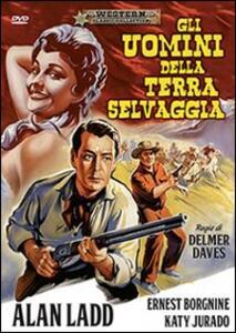 Gli uomini della terra selvaggia di Delmer Daves - DVD