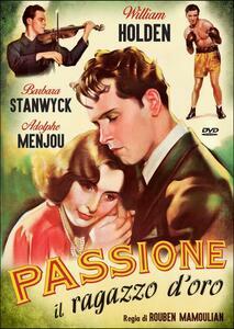 Passione. Il ragazzo d'oro di Rouben Mamoulian - DVD