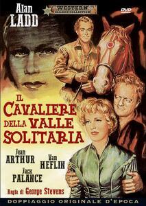 Il cavaliere della valle solitaria di George Stevens - DVD