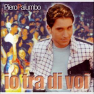 Io Tra di Voi - CD Audio di Piero Palumbo
