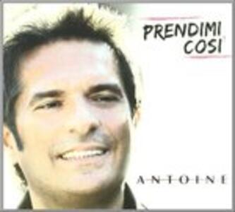 Prendimi Cosi' - CD Audio di Antoine