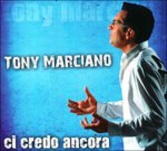 Ci Credo Ancora - CD Audio di Tony Marciano