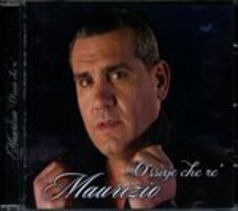 Ossaje Che Re' - CD Audio di Maurizio