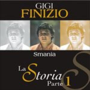 La Storia Parte 1 Smania - CD Audio di Gigi Finizio