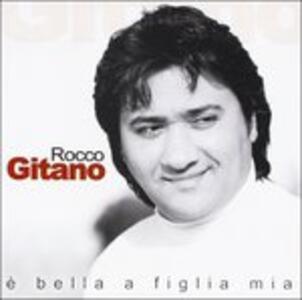 E' Bella a Figlia Mia - CD Audio di Rocco Gitano