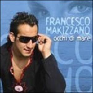 Occhi di Mare - CD Audio di Francesco Makizzano
