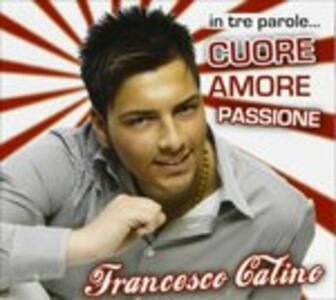 In Tre Parole...cuore...amore - CD Audio di Francesco Catino