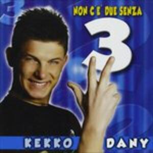 Non C'e Due Senza Tre - CD Audio di Kekko Dany