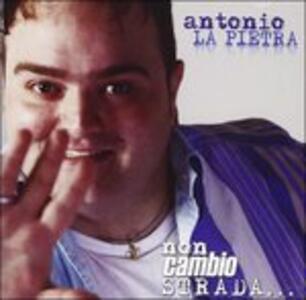 Non Cambio Strada - CD Audio di Antonio La Pietra