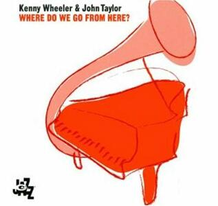 CD Where Do We Go From Here? Kenny Wheeler John Taylor