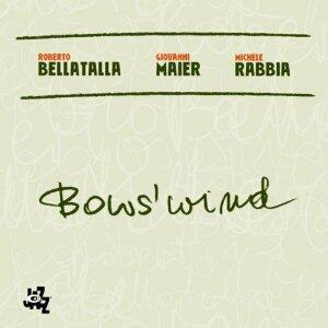 Bow's Wind - CD Audio di Michele Rabbia,Roberto Bellatalla,Giovanni Maier