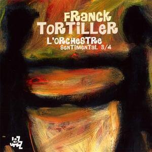L'orchestre sentimental 3/4 - CD Audio di Franck Tortiller