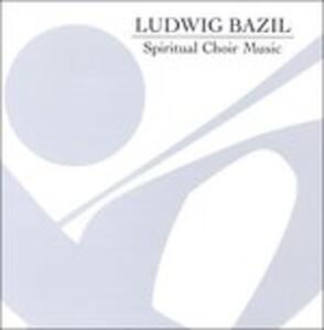 Ludwig Bazil. Spiritual Choir Music - CD Audio di Chamber Choir Hover