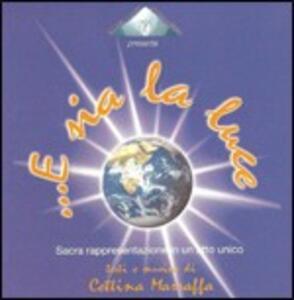 E Sia La Luce (Colonna Sonora) - CD Audio di Cettina Marraffa