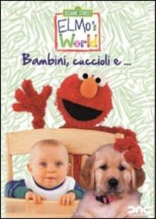 Il mondo di Elmo. Bambini, cuccioli e... - DVD